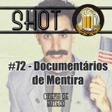 Shot #72 – Documentários de mentira