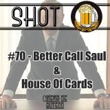 Shot #70 – Better Call Saul e House of Cards