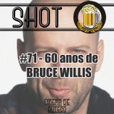 Shot #71 – Bruce Willis: 60 anos