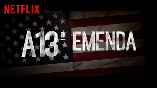 melhores filmes netflix – 13 emenda